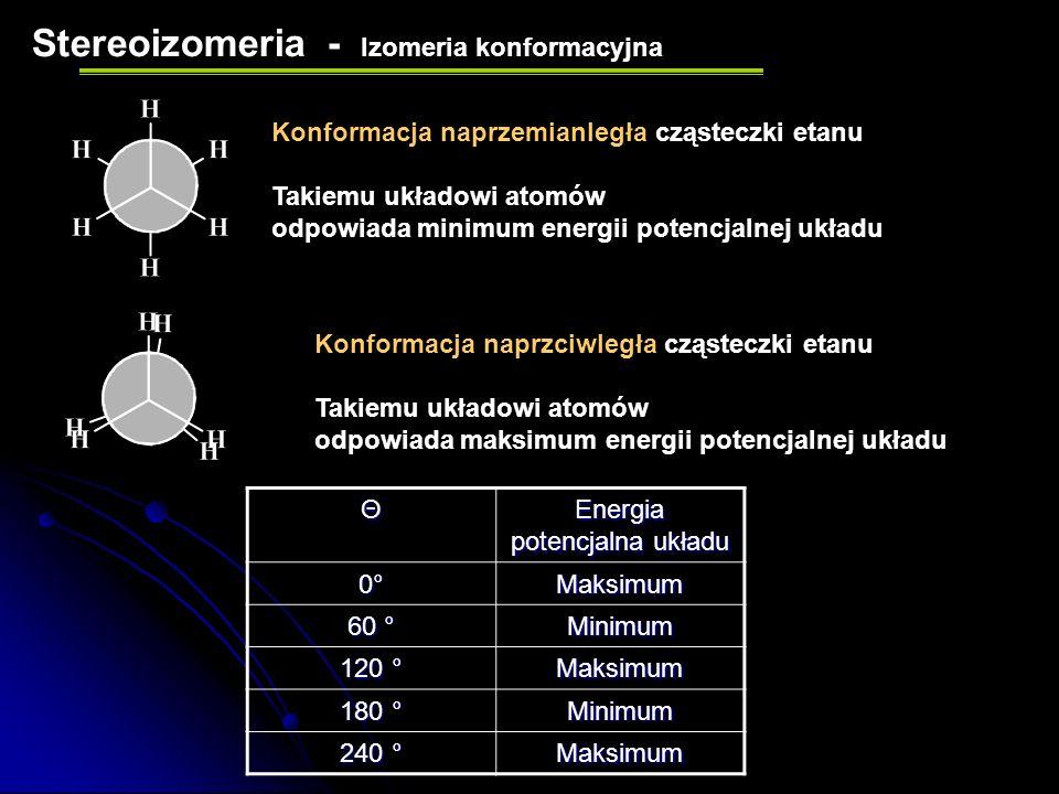 Stereoizomeria - Izomeria konformacyjna KĄT TORSYJNY Θ (teta) Θ = 0° konformacja synperiplanarna (sp) Θ = 60° konformacja synklinalna (sc) Θ = 120° ko