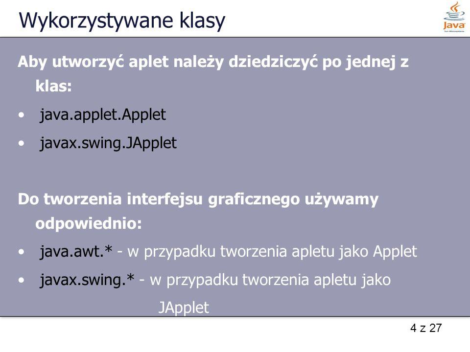 25 z 27 Przesyłanie danych pomiędzy apletami - przykład this.showStatus( Zostaly przeslane dane!!! ); Applet aplet = getAppletContext().getApplet( odbiorca ); ((ApletPrzesylanieOdbiorca)aplet).ustawPrzeslaneDane(jtaDane.getText()); public void ustawPrzeslaneDane(String tekst) { jtaDane.setSelectedTextColor(java.awt.Color.RED); jtaDane.setText(tekst); Applet aplet = getAppletContext().getApplet( nadawca ); ((ApletPrzesylanieNadawca)aplet).ustawPrzeslaneDane( DZIĘKI ZA PRZESŁANIE DANYCH!!! ); }
