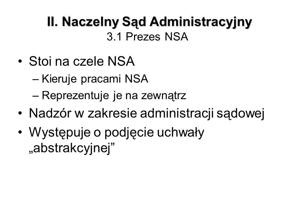 II. Naczelny Sąd Administracyjny II. Naczelny Sąd Administracyjny 3.1 Prezes NSA Stoi na czele NSA –Kieruje pracami NSA –Reprezentuje je na zewnątrz N