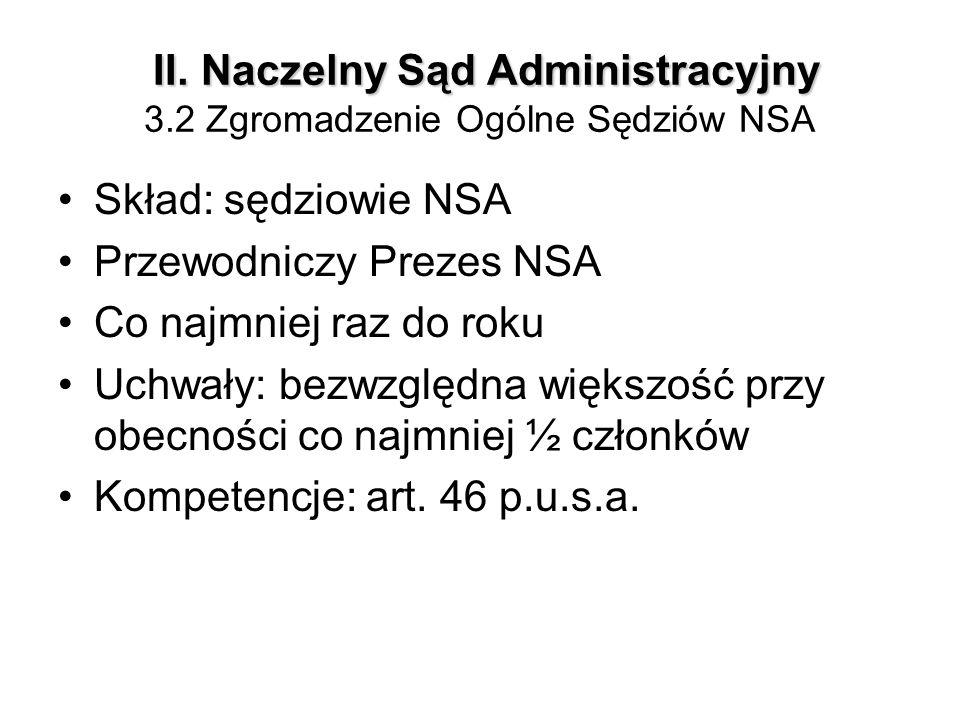 II. Naczelny Sąd Administracyjny II. Naczelny Sąd Administracyjny 3.2 Zgromadzenie Ogólne Sędziów NSA Skład: sędziowie NSA Przewodniczy Prezes NSA Co
