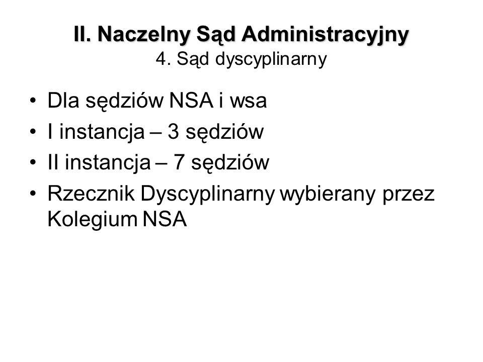 II. Naczelny Sąd Administracyjny II. Naczelny Sąd Administracyjny 4. Sąd dyscyplinarny Dla sędziów NSA i wsa I instancja – 3 sędziów II instancja – 7