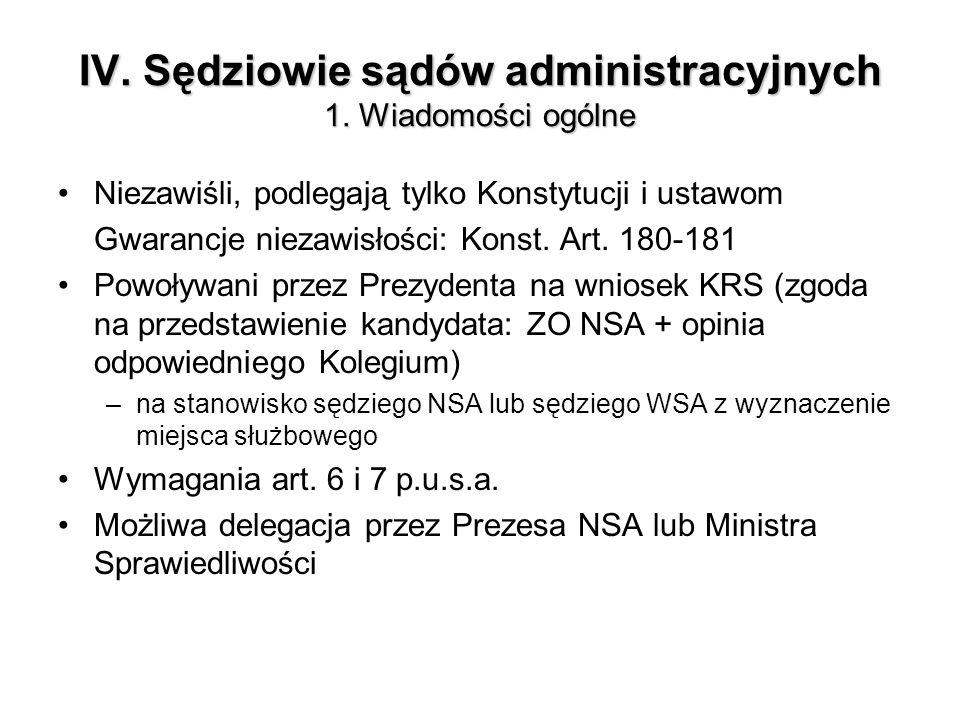 IV. Sędziowie sądów administracyjnych 1. Wiadomości ogólne Niezawiśli, podlegają tylko Konstytucji i ustawom Gwarancje niezawisłości: Konst. Art. 180-
