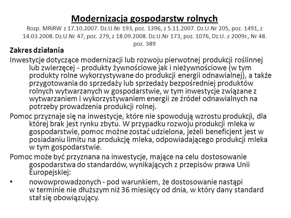 Modernizacja gospodarstw rolnych Rozp. MRiRW z 17.10.2007. Dz.U.Nr 193, poz. 1396, z 5.11.2007. Dz.U.Nr 205, poz. 1491, z 14.03.2008. Dz.U.Nr 47, poz.