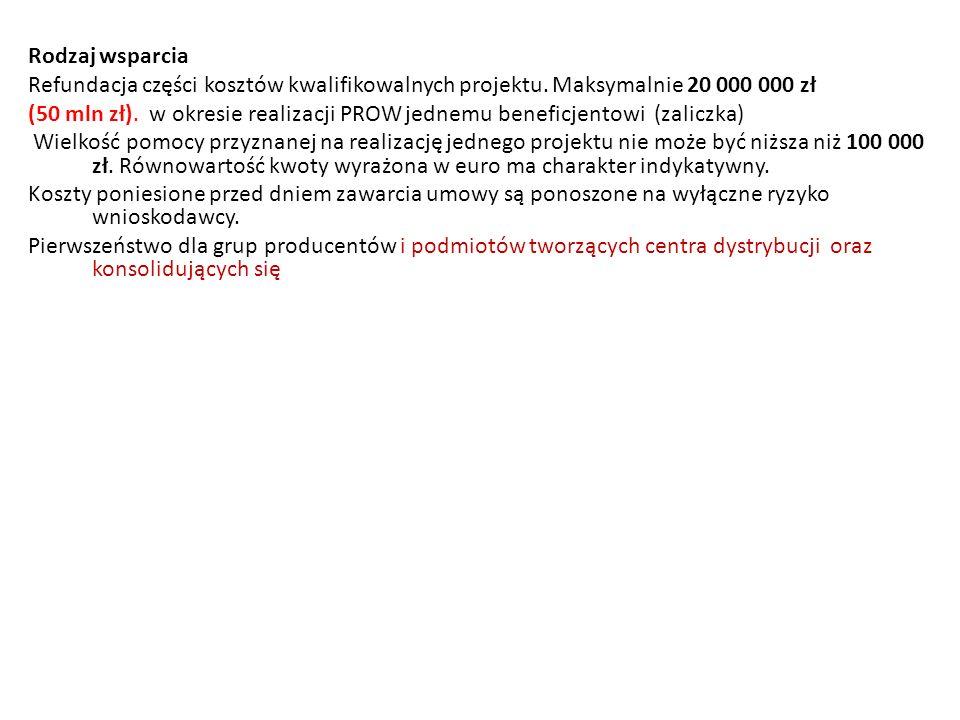 Rodzaj wsparcia Refundacja części kosztów kwalifikowalnych projektu. Maksymalnie 20 000 000 zł (50 mln zł). w okresie realizacji PROW jednemu beneficj