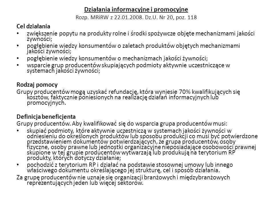 Działania informacyjne i promocyjne Rozp. MRiRW z 22.01.2008. Dz.U. Nr 20, poz. 118 Cel działania zwiększenie popytu na produkty rolne i środki spożyw