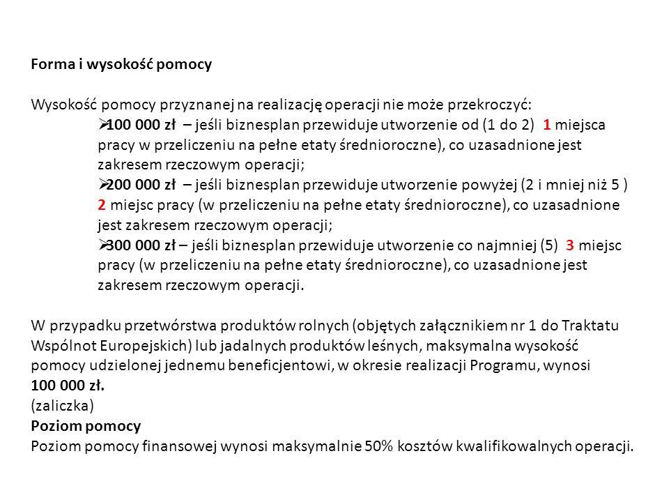 Forma i wysokość pomocy Wysokość pomocy przyznanej na realizację operacji nie może przekroczyć: 100 000 zł – jeśli biznesplan przewiduje utworzenie od
