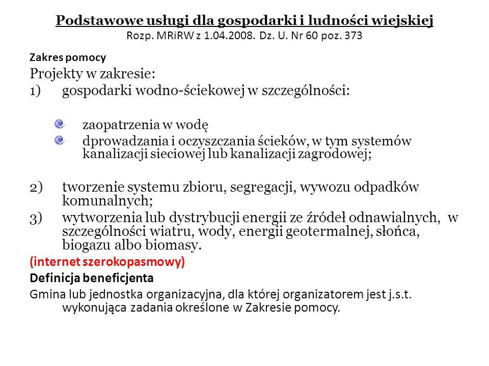 Podstawowe usługi dla gospodarki i ludności wiejskiej Rozp. MRiRW z 1.04.2008. Dz. U. Nr 60 poz. 373 Zakres pomocy Projekty w zakresie: 1)gospodarki w