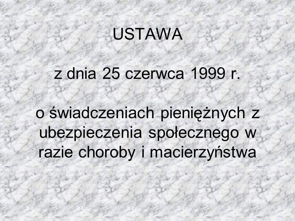 USTAWA z dnia 25 czerwca 1999 r. o świadczeniach pieniężnych z ubezpieczenia społecznego w razie choroby i macierzyństwa