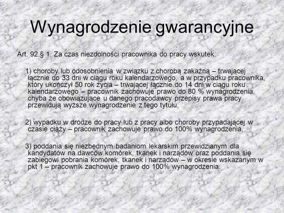 Wynagrodzenie gwarancyjne Art. 92.§ 1. Za czas niezdolności pracownika do pracy wskutek: 1) choroby lub odosobnienia w związku z chorobą zakaźną – trw