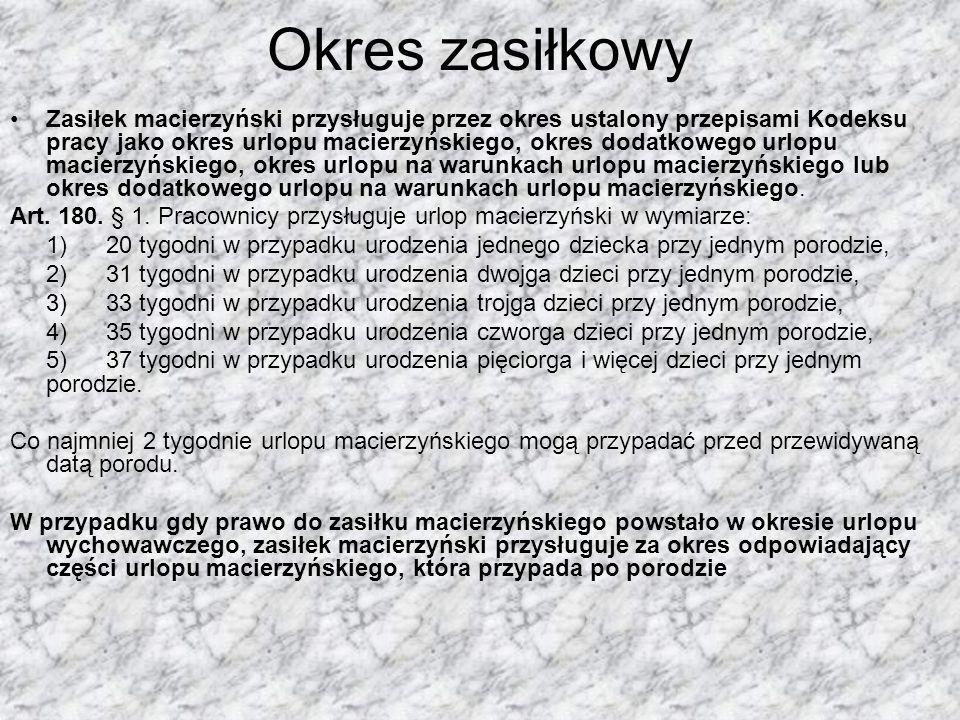 Okres zasiłkowy Zasiłek macierzyński przysługuje przez okres ustalony przepisami Kodeksu pracy jako okres urlopu macierzyńskiego, okres dodatkowego ur