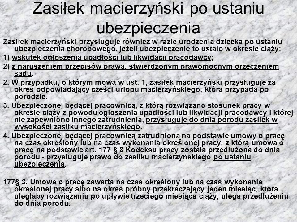 Zasiłek macierzyński po ustaniu ubezpieczenia Zasiłek macierzyński przysługuje również w razie urodzenia dziecka po ustaniu ubezpieczenia chorobowego,