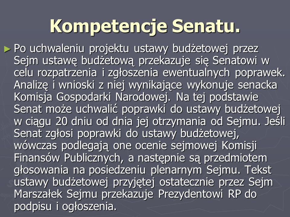 Kompetencje Senatu. Po uchwaleniu projektu ustawy budżetowej przez Sejm ustawę budżetową przekazuje się Senatowi w celu rozpatrzenia i zgłoszenia ewen