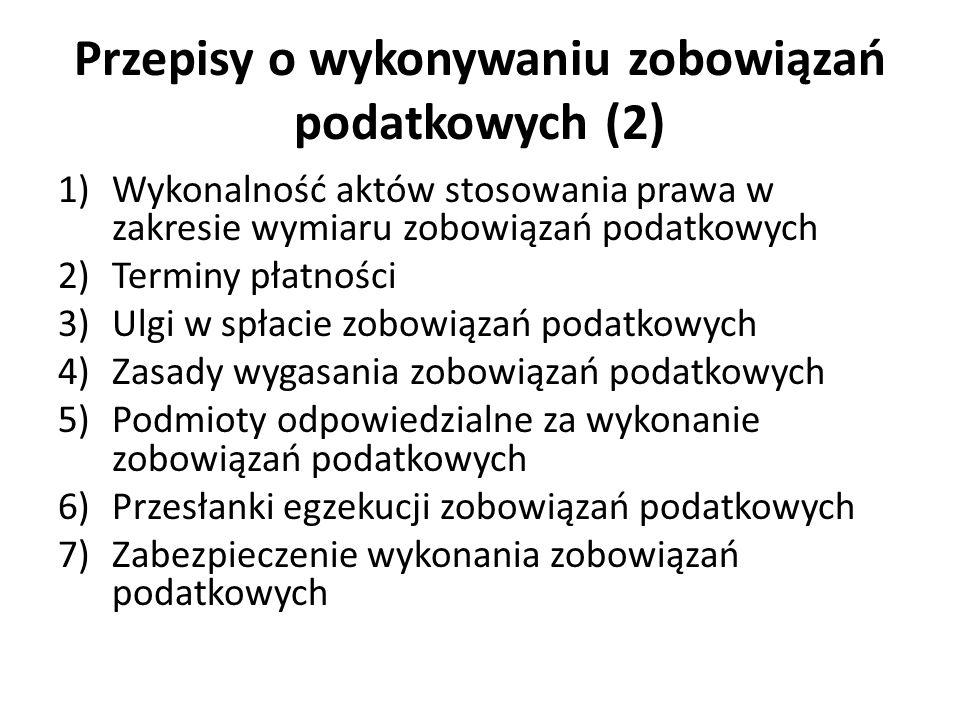 Przepisy o wykonywaniu zobowiązań podatkowych (2) 1)Wykonalność aktów stosowania prawa w zakresie wymiaru zobowiązań podatkowych 2)Terminy płatności 3