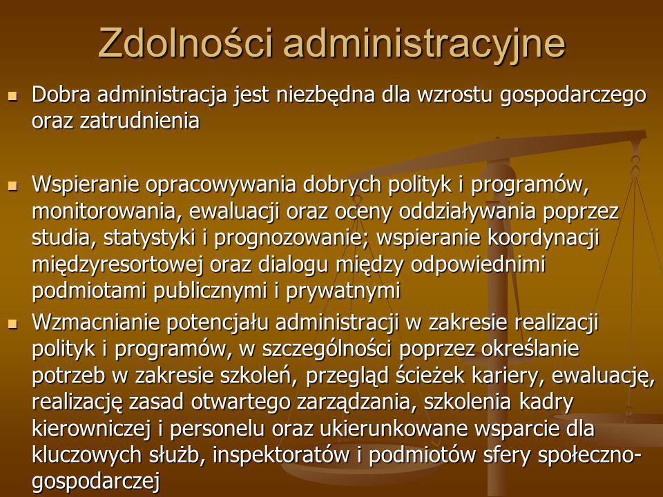 Zdolności administracyjne Dobra administracja jest niezbędna dla wzrostu gospodarczego oraz zatrudnienia Dobra administracja jest niezbędna dla wzrost