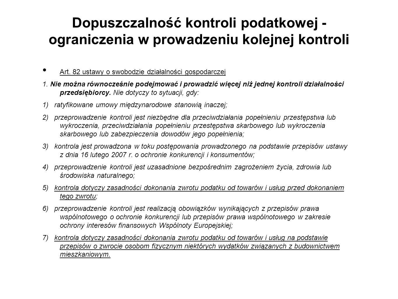 Dopuszczalność kontroli podatkowej - ograniczenia w prowadzeniu kolejnej kontroli Art. 82 ustawy o swobodzie działalności gospodarczej 1. Nie można ró