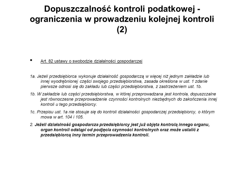 Dopuszczalność kontroli podatkowej - ograniczenia w prowadzeniu kolejnej kontroli (2) Art. 82 ustawy o swobodzie działalności gospodarczej 1a. Jeżeli