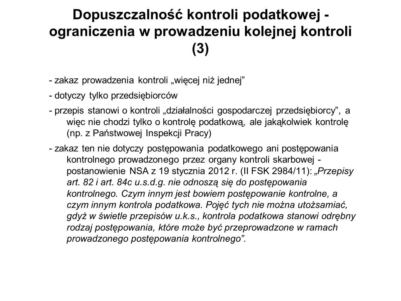 Dopuszczalność kontroli podatkowej - ograniczenia w prowadzeniu kolejnej kontroli (3) - zakaz prowadzenia kontroli więcej niż jednej - dotyczy tylko p