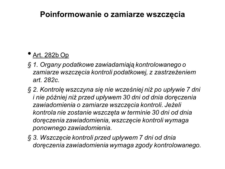 Poinformowanie o zamiarze wszczęcia Art. 282b Op § 1. Organy podatkowe zawiadamiają kontrolowanego o zamiarze wszczęcia kontroli podatkowej, z zastrze