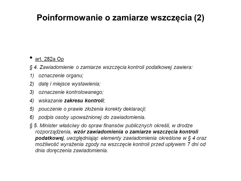 Poinformowanie o zamiarze wszczęcia (2) art. 282a Op § 4. Zawiadomienie o zamiarze wszczęcia kontroli podatkowej zawiera: 1) oznaczenie organu; 2) dat