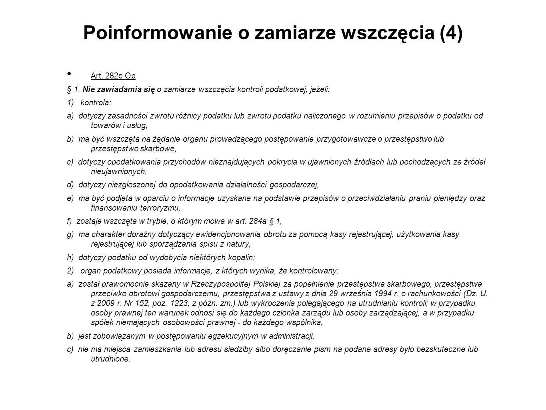 Poinformowanie o zamiarze wszczęcia (4) Art. 282c Op § 1. Nie zawiadamia się o zamiarze wszczęcia kontroli podatkowej, jeżeli: 1) kontrola: a) dotyczy