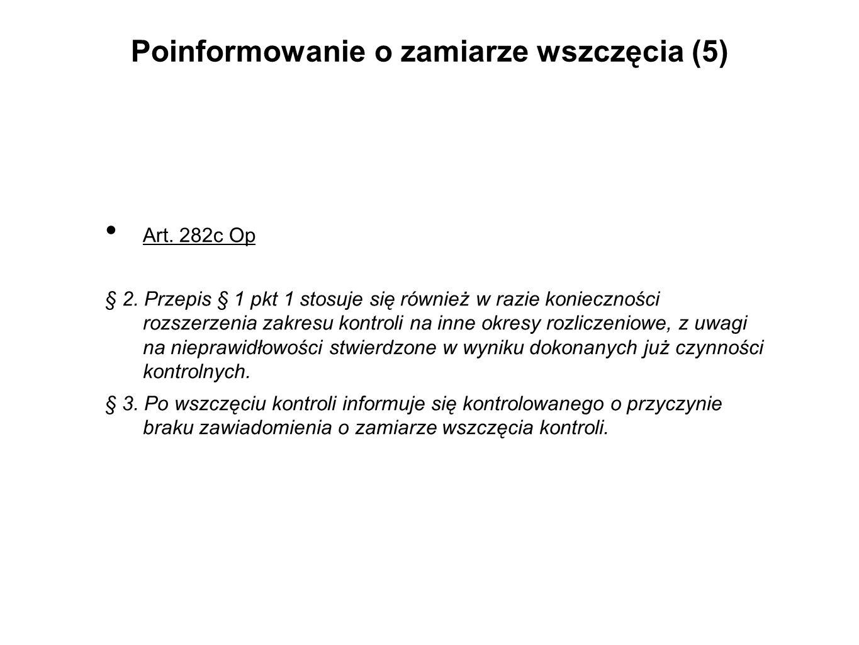 Poinformowanie o zamiarze wszczęcia (5) Art. 282c Op § 2. Przepis § 1 pkt 1 stosuje się również w razie konieczności rozszerzenia zakresu kontroli na