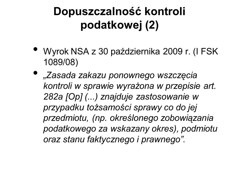 Dopuszczalność kontroli podatkowej (2) Wyrok NSA z 30 października 2009 r. (I FSK 1089/08) Zasada zakazu ponownego wszczęcia kontroli w sprawie wyrażo