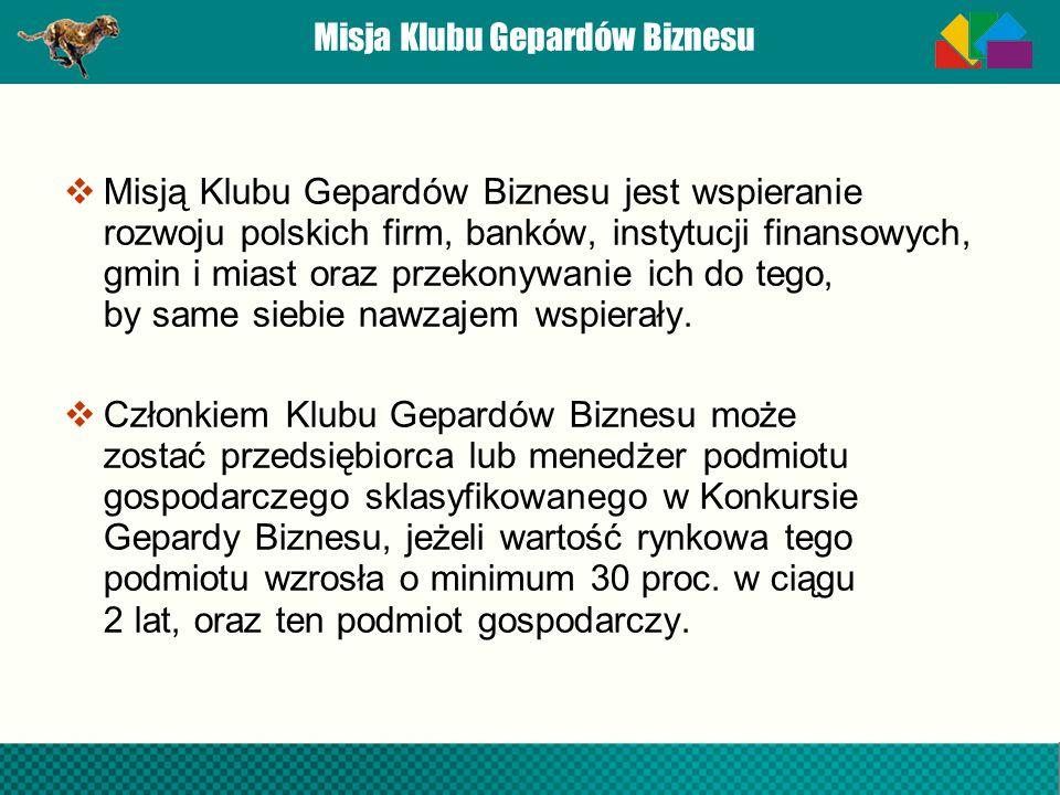 Misja Klubu Gepardów Biznesu Misją Klubu Gepardów Biznesu jest wspieranie rozwoju polskich firm, banków, instytucji finansowych, gmin i miast oraz prz