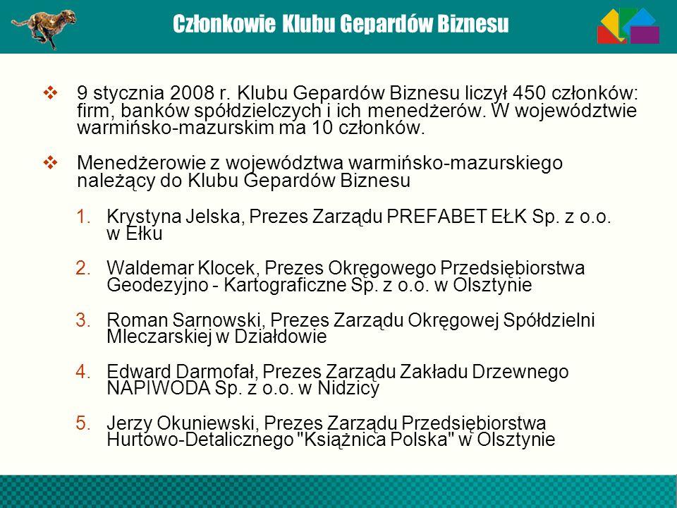 Członkowie Klubu Gepardów Biznesu 9 stycznia 2008 r. Klubu Gepardów Biznesu liczył 450 członków: firm, banków spółdzielczych i ich menedżerów. W wojew