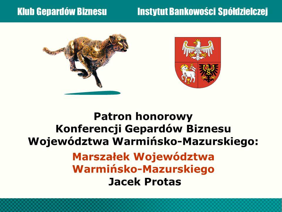 Klub Gepardów BiznesuInstytut Bankowości Spółdzielczej Patron honorowy Konferencji Gepardów Biznesu Województwa Warmińsko-Mazurskiego: Marszałek Wojew