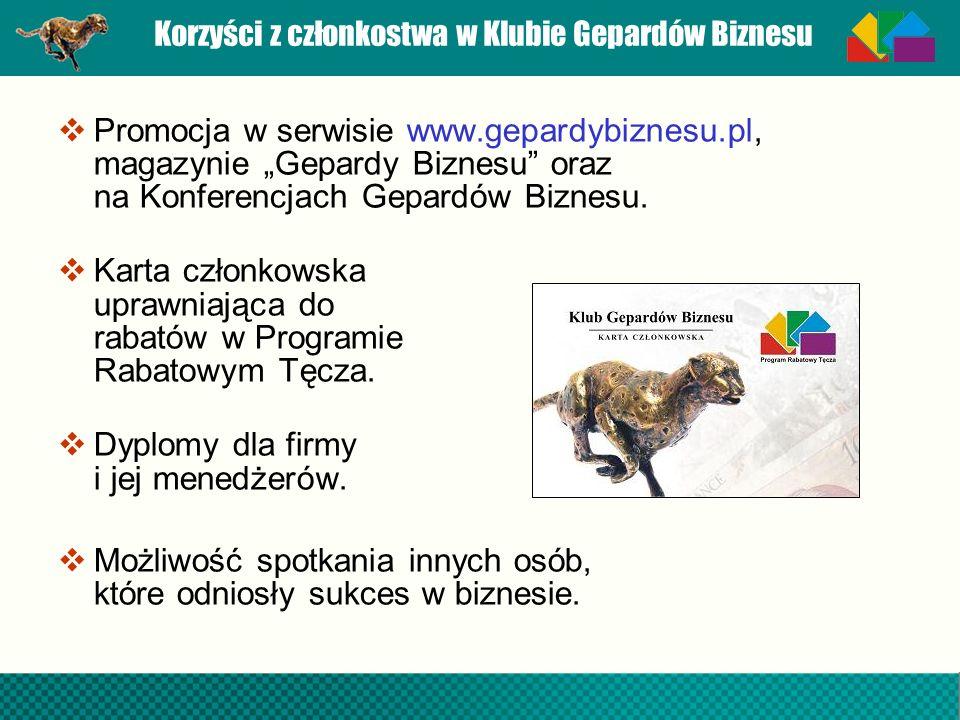 Korzyści z członkostwa w Klubie Gepardów Biznesu Promocja w serwisie www.gepardybiznesu.pl, magazynie Gepardy Biznesu oraz na Konferencjach Gepardów B