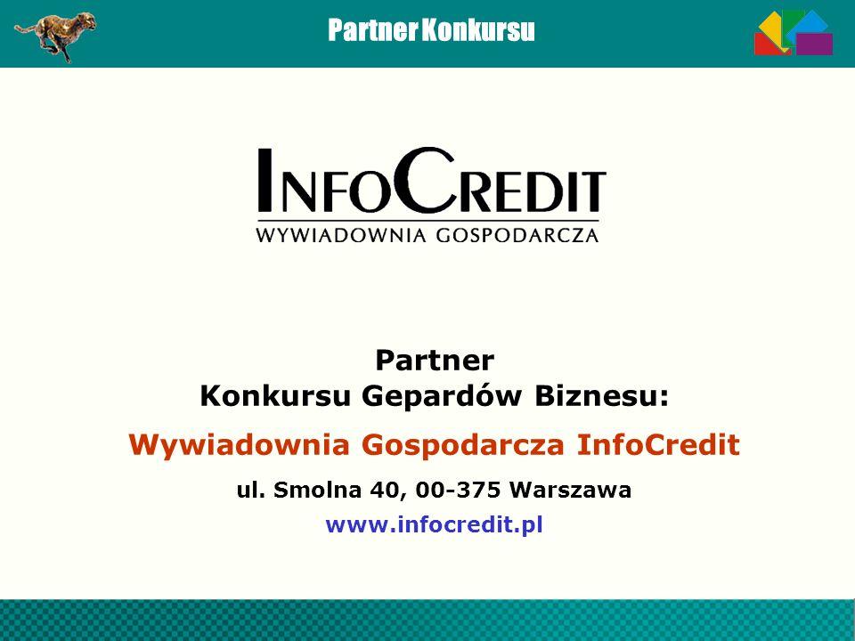 Partner Konkursu Partner Konkursu Gepardów Biznesu: Wywiadownia Gospodarcza InfoCredit ul. Smolna 40, 00-375 Warszawa www.infocredit.pl