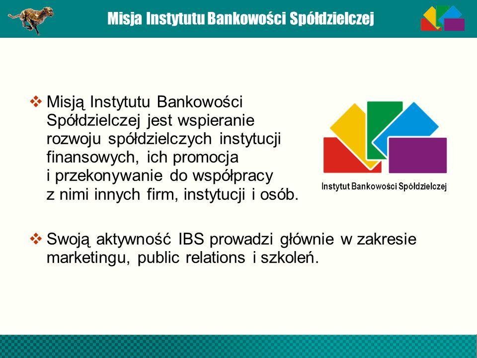 Misja Instytutu Bankowości Spółdzielczej Misją Instytutu Bankowości Spółdzielczej jest wspieranie rozwoju spółdzielczych instytucji finansowych, ich p