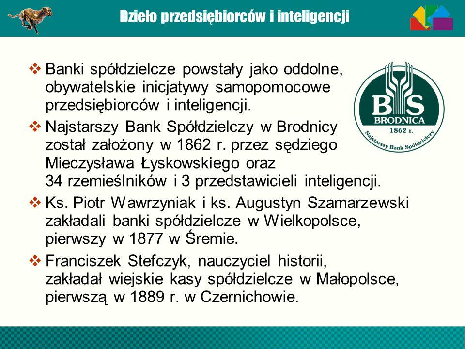 Dzieło przedsiębiorców i inteligencji Banki spółdzielcze powstały jako oddolne, obywatelskie inicjatywy samopomocowe przedsiębiorców i inteligencji. N