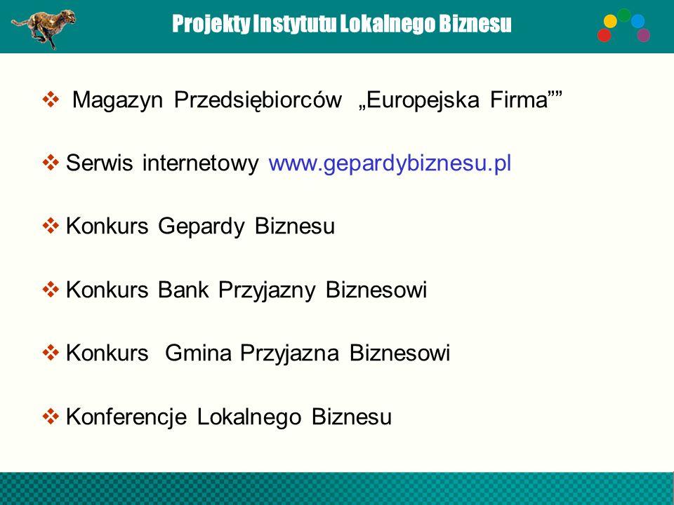 Projekty Instytutu Lokalnego Biznesu Magazyn Przedsiębiorców Europejska Firma Serwis internetowy www.gepardybiznesu.pl Konkurs Gepardy Biznesu Konkurs