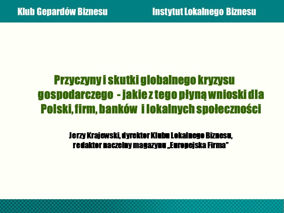 Klub Gepardów BiznesuInstytut Lokalnego Biznesu Przyczyny i skutki globalnego kryzysu gospodarczego - jakie z tego płyną wnioski dla Polski, firm, ban