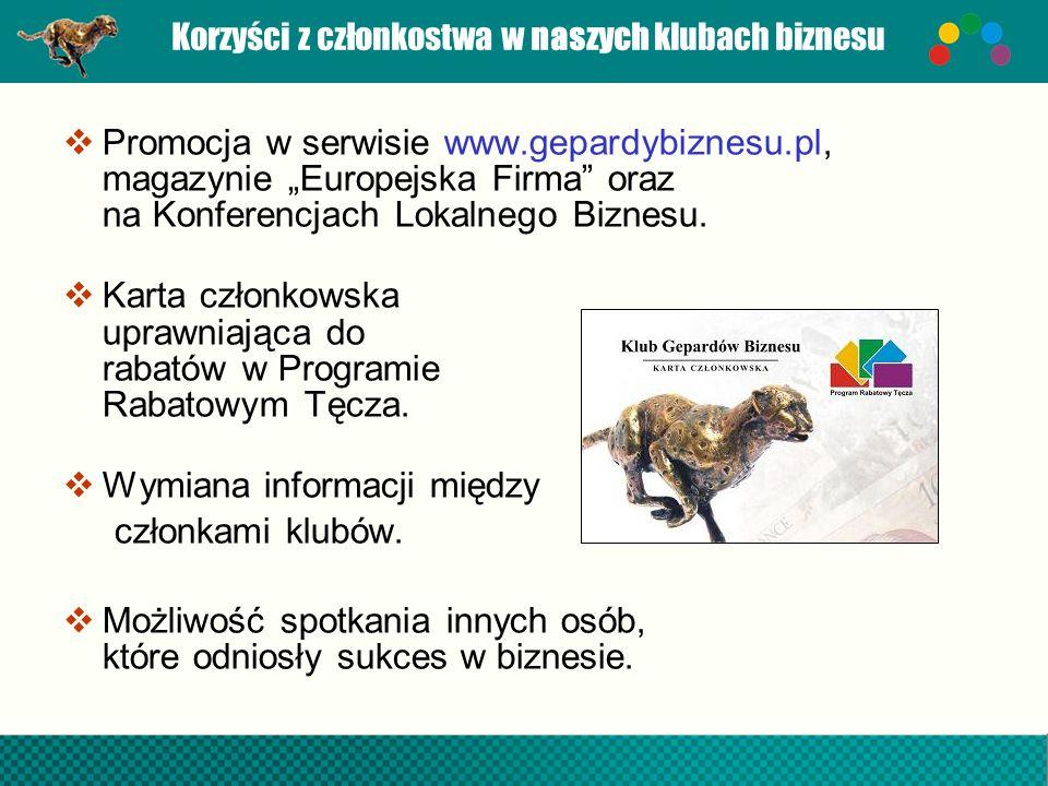 Korzyści z członkostwa w naszych klubach biznesu Promocja w serwisie www.gepardybiznesu.pl, magazynie Europejska Firma oraz na Konferencjach Lokalnego