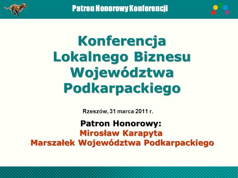 Patron Honorowy Konferencji Patron Honorowy: Mirosław Karapyta Marszałek Województwa Podkarpackiego Konferencja Lokalnego Biznesu Województwa Podkarpa