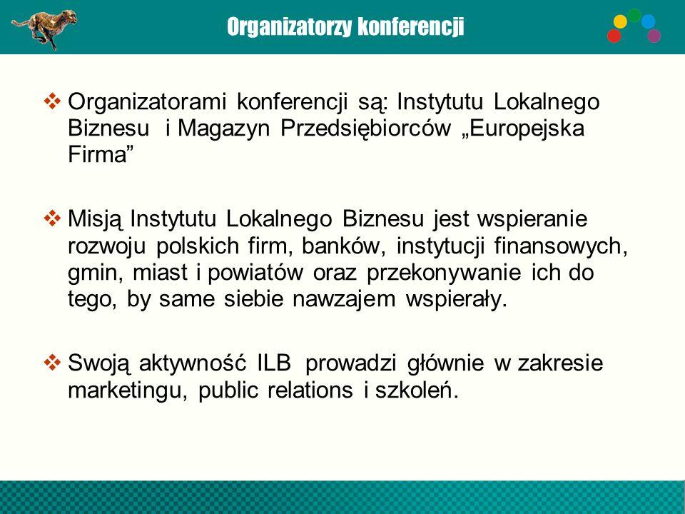 Organizatorzy konferencji Organizatorami konferencji są: Instytutu Lokalnego Biznesu i Magazyn Przedsiębiorców Europejska Firma Misją Instytutu Lokaln