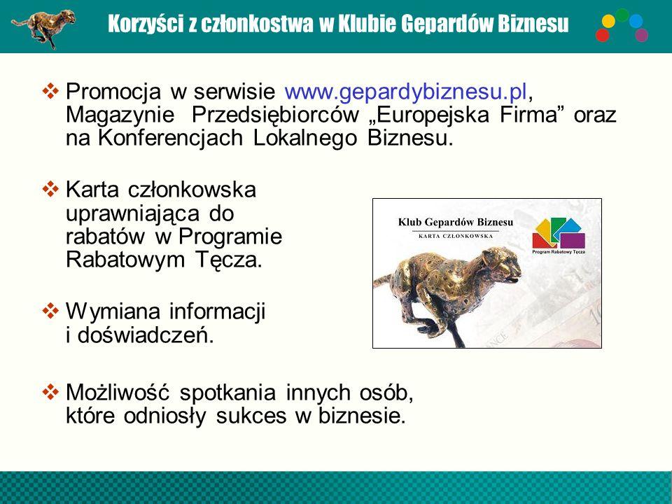 Korzyści z członkostwa w Klubie Gepardów Biznesu Promocja w serwisie www.gepardybiznesu.pl, Magazynie Przedsiębiorców Europejska Firma oraz na Konfere