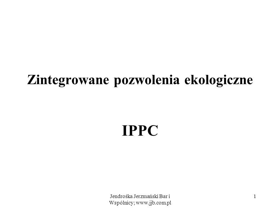 Jendrośka Jerzmański Bar i Wspólnicy; www.jjb.com.pl 12 Dyrektywa IPPC BAT a standardy jakości środowiska jeśli standardy jakości (normy immisji, czyli najwyższe dopuszczalne stężenia substancji w środowisku) wymagają zastosowania surowszych wymagań niż wynikające z BAT – określa się je w pozwoleniu.