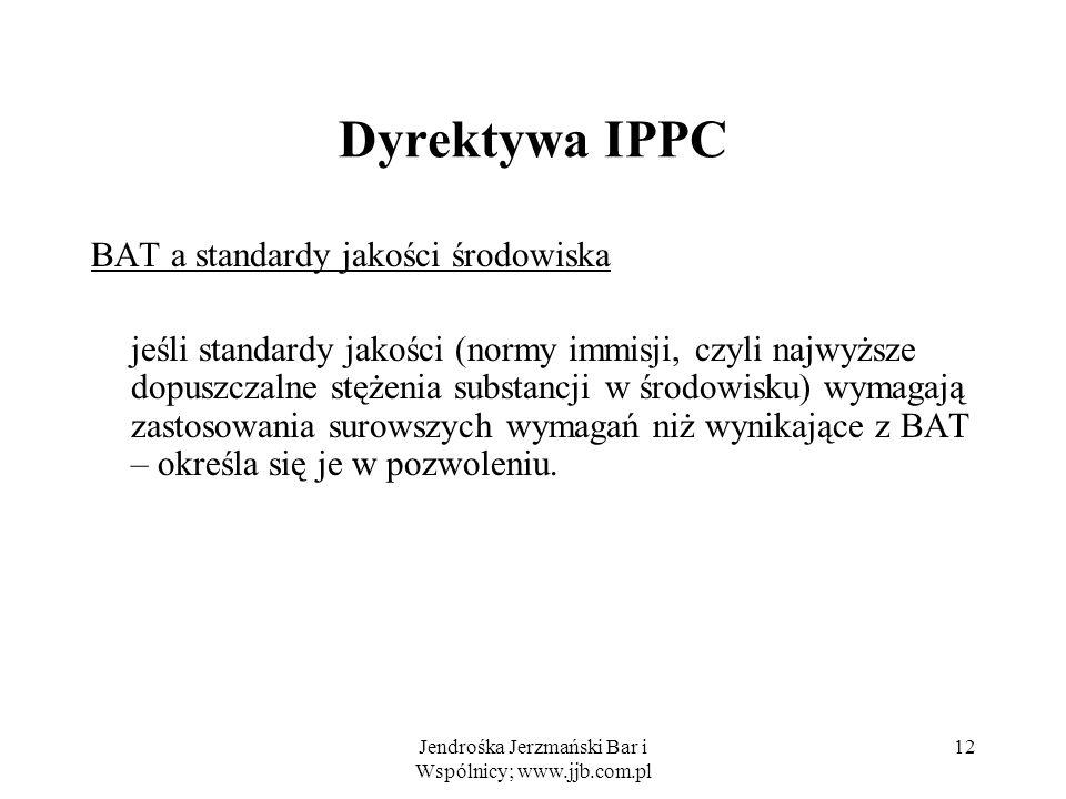 Jendrośka Jerzmański Bar i Wspólnicy; www.jjb.com.pl 12 Dyrektywa IPPC BAT a standardy jakości środowiska jeśli standardy jakości (normy immisji, czyl