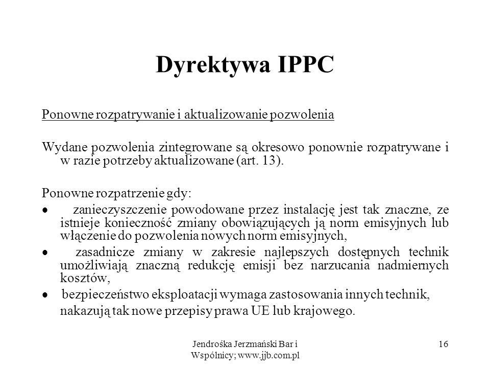 Jendrośka Jerzmański Bar i Wspólnicy; www.jjb.com.pl 16 Dyrektywa IPPC Ponowne rozpatrywanie i aktualizowanie pozwolenia Wydane pozwolenia zintegrowan