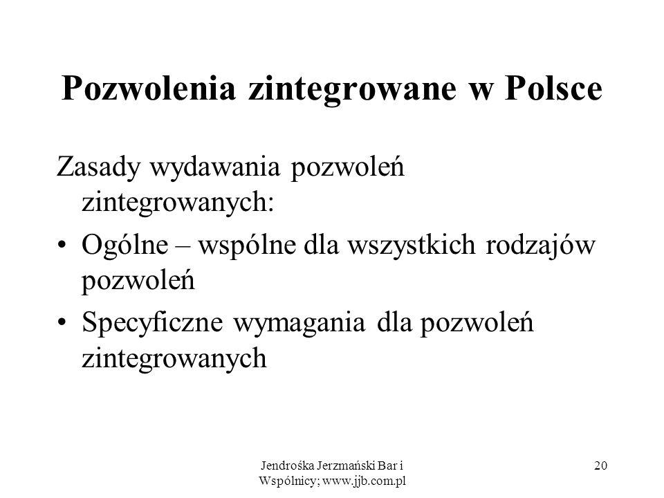 Jendrośka Jerzmański Bar i Wspólnicy; www.jjb.com.pl 20 Pozwolenia zintegrowane w Polsce Zasady wydawania pozwoleń zintegrowanych: Ogólne – wspólne dl