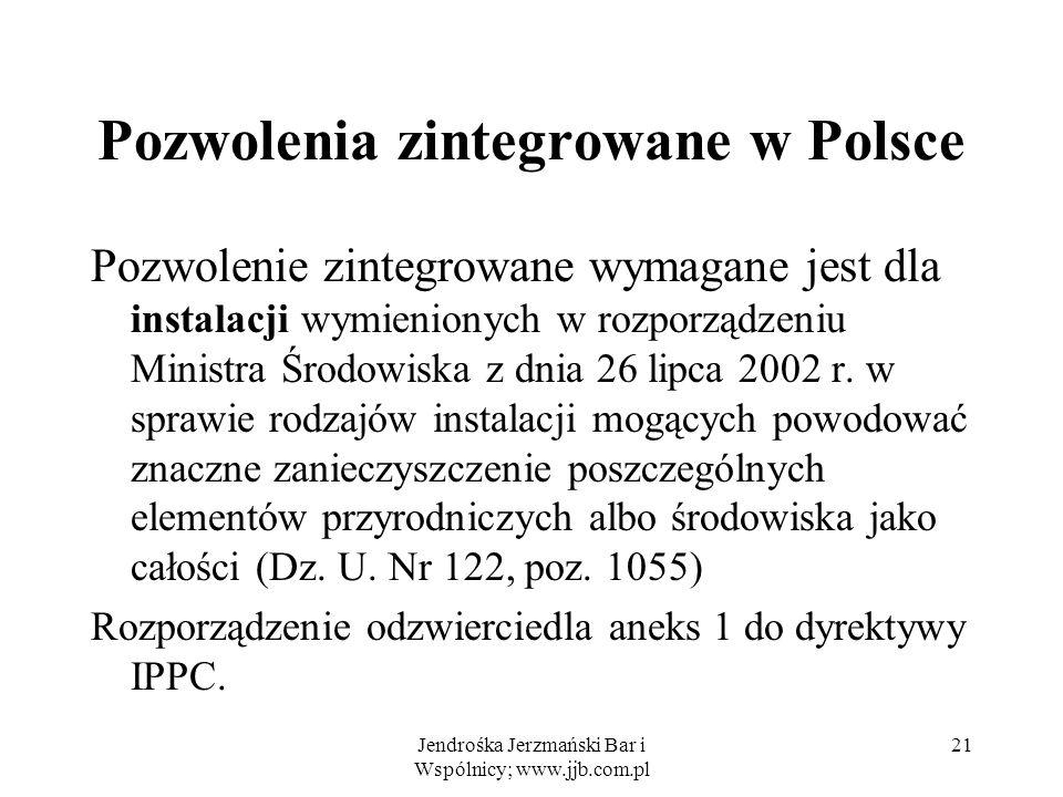 Jendrośka Jerzmański Bar i Wspólnicy; www.jjb.com.pl 21 Pozwolenia zintegrowane w Polsce Pozwolenie zintegrowane wymagane jest dla instalacji wymienio
