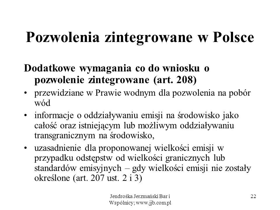 Jendrośka Jerzmański Bar i Wspólnicy; www.jjb.com.pl 22 Pozwolenia zintegrowane w Polsce Dodatkowe wymagania co do wniosku o pozwolenie zintegrowane (