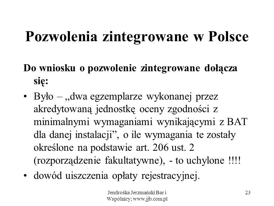 Jendrośka Jerzmański Bar i Wspólnicy; www.jjb.com.pl 23 Pozwolenia zintegrowane w Polsce Do wniosku o pozwolenie zintegrowane dołącza się: Było – dwa