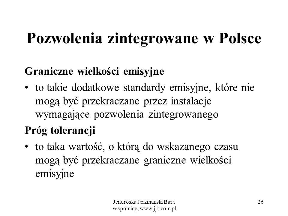Jendrośka Jerzmański Bar i Wspólnicy; www.jjb.com.pl 26 Pozwolenia zintegrowane w Polsce Graniczne wielkości emisyjne to takie dodatkowe standardy emi