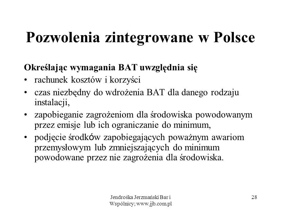 Jendrośka Jerzmański Bar i Wspólnicy; www.jjb.com.pl 28 Pozwolenia zintegrowane w Polsce Określając wymagania BAT uwzględnia się rachunek kosztów i ko