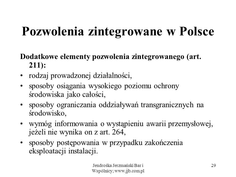 Jendrośka Jerzmański Bar i Wspólnicy; www.jjb.com.pl 29 Pozwolenia zintegrowane w Polsce Dodatkowe elementy pozwolenia zintegrowanego (art. 211): rodz