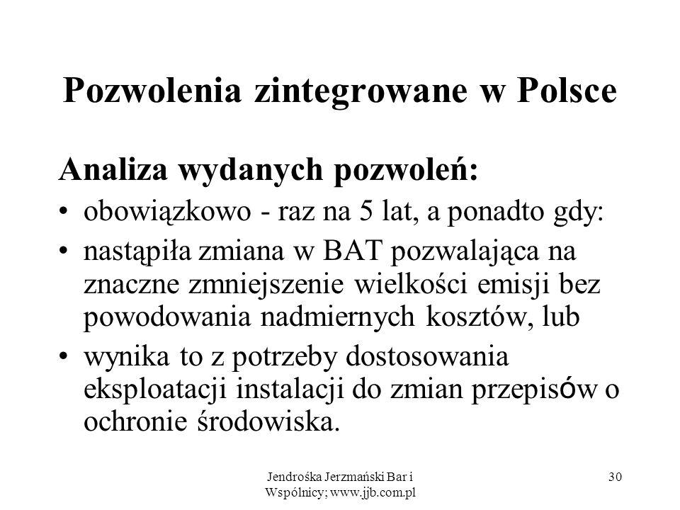 Jendrośka Jerzmański Bar i Wspólnicy; www.jjb.com.pl 30 Pozwolenia zintegrowane w Polsce Analiza wydanych pozwoleń: obowiązkowo - raz na 5 lat, a pona